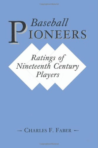 Baseball Pioneers: Ratings of Nineteenth Century Players: Charles F Faber