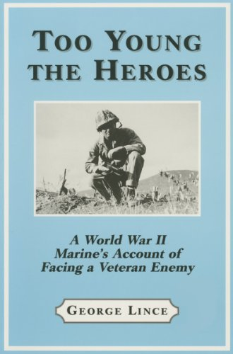 9780786403301: Too Young the Heroes: A World War II Marine's Account of Facing a Veteran Enemy at Guadalcanal, the Solomons and Okinawa