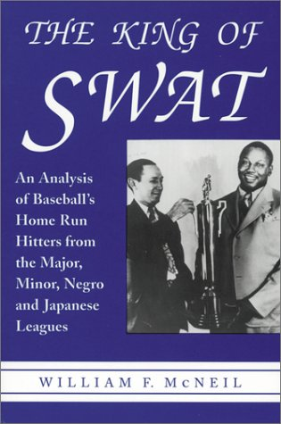 The King of Swat : An Analysis of Baseball's Home Run Hitters from the Major, Minor, Negro, ...