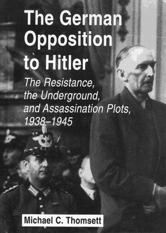 The German Opposition to Hitler : The: Michael C. Thomsett