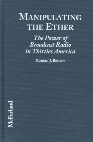 9780786403974: Manipulating the Ether: The Power of Broadcast Radio in Thirties America