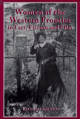 Women of the Western Frontier in Fact,: Ron Lackman