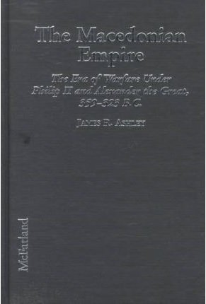 9780786404070: The Macedonian Empire: The Era of Warfare Under Philip II and Alexander the Great, 359-323 BC