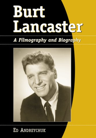 9780786404360: Burt Lancaster: A Filmography and Biography