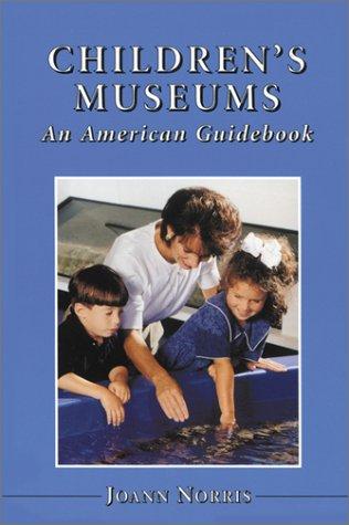 Children's Museums An American Guidebook: Joann Norris