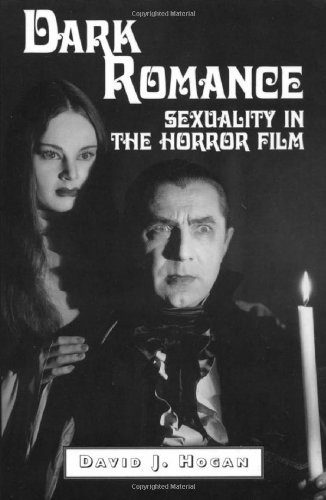 Dark Romance: Sexuality in the Horror Film (McFarland Classics): David J Hogan