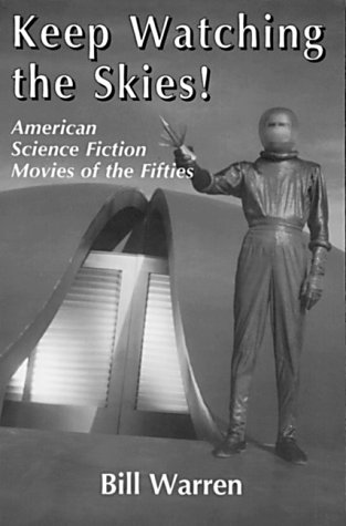 Keep Watching the Skies! American Science Fiction: Bill Warren