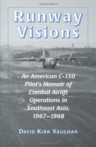 9780786404889: Runway Visions: An American C-130 Pilot's Memoir of Combat Airlift Operations in Southeast Asia, 1967-1968