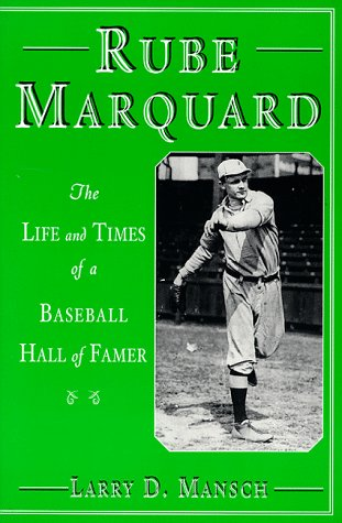 Rube Marquard: The Life and Times of: Larry D. Mansch