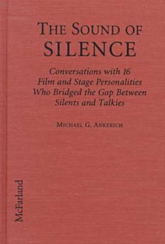 9780786405046: The Sound of Silence: Conversations with 16 Film and Stage Personalities Who Bridged the Gap Between Silents and Talkies