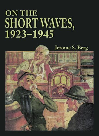 9780786405060: On the Short Waves, 1923-1945: Broadcast Listening in the Pioneer Days of Radio