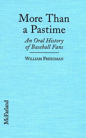 More Than a Pastime: An Oral History of Baseball Fans: Freedman, William