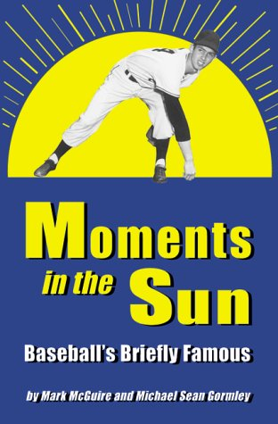 MOMENTS IN THE SUN Baseball's Briefly Famous: McGUIRE, MARK and