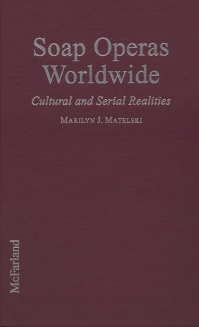Soap Operas Worldwide: Cultural and Serial Realities: Marilyn J. Matelski