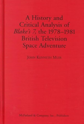 A History and Critical Analysis of Blake's 7, the 1978-1981 British Television Space Adventure...