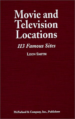 9780786406050: Movie and Television Locations: 113 Famous Filming Sites in Los Angeles and San Diego