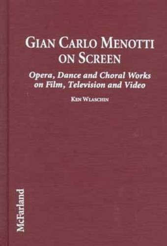 Gian Carlo Menotti On Screen: Opera, Dance and Choral Works on Film, Television and Video: Wlaschin...