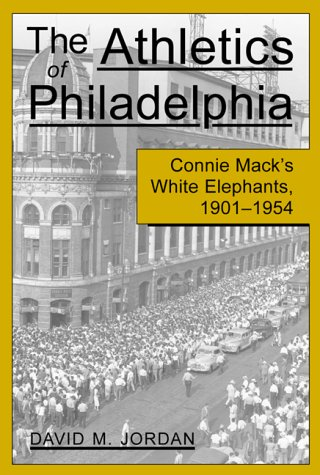 The Athletics of Philadelphia: Connie Mack's White Elephants, 1901-1954 (Inscribed and Signed)