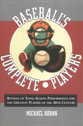 Baseball's Complete Players: Ratings of Total-Season Performance for the Greatest Players of ...