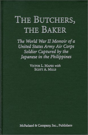 9780786406364: The Butchers, the Baker: The World War II Memoir of a United States Army Air Corps Soldier Captured by the Japanese in the Philippines