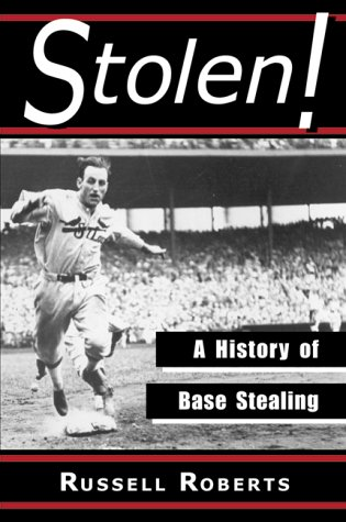 Stolen!: A History of Base Stealing: Roberts, Russell