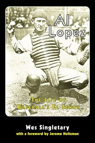 Al Lopez: The Life of Baseball's El Senor: Wes Singletary