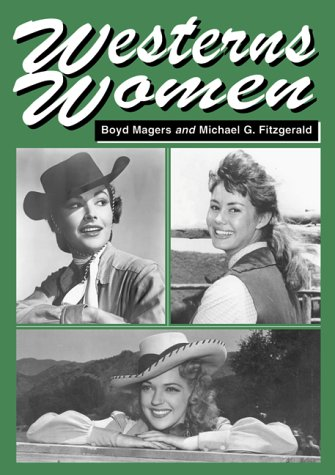 9780786406722: Westerns Women: Interviews with 50 Leading Ladies of Movie and Television Westerns from the 1930s to the 1960s