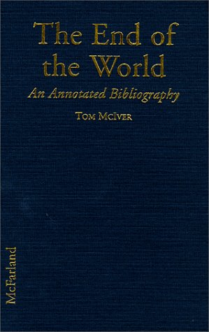 The End of the World: An Annotated Bibliography: McIver, Tom