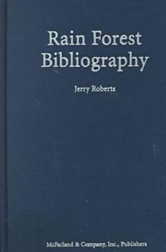 RAIN FOREST BIBLIOGRAPHY An Annotated Guide to Over 1600 Nonfiction About Central and South Ameri...