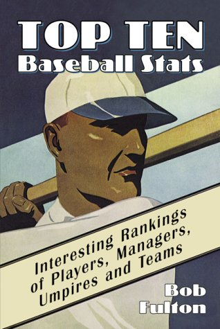 Top Ten Baseball Stats: Interesting Rankings of Players, Managers, Umpires and Teams