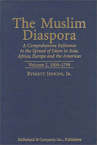 9780786407446: The Muslim Diaspora: A Comprehensive Reference to the Spread of Islam in Asia, Africa, Europe and the Americas, 1500-1799 (Muslim Diaspora: A ... Spread of Islam Inasia, Africa, Europe & the)