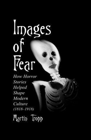 9780786407545: Images of Fear: How Horror Stories Helped Shape Modern Culture (1818-1918) (McFarland Classics S)