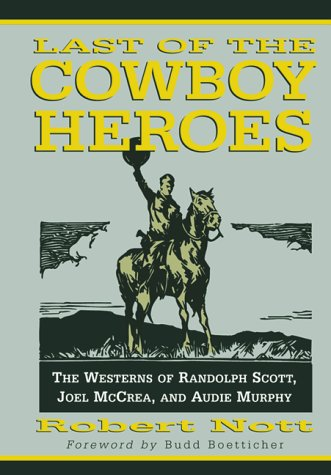 9780786407620: Last of the Cowboy Heroes: The Westerns of Randolph Scott, Joel McCrea, and Audie Murphy