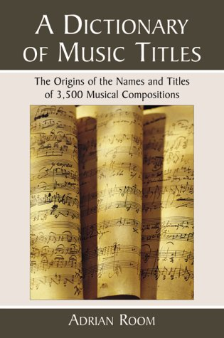 9780786407712: A Dictionary of Music Titles: The Origins of the Names and Titles of 3,500 Musical Compositions