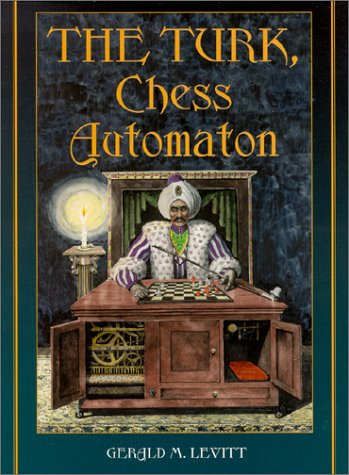 The Turk, Chess Automaton: Levitt, Gerald M.