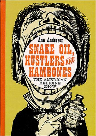9780786408009: Snake Oil, Hustlers and Hambones: The American Medicine Show of the Nineteenth Century