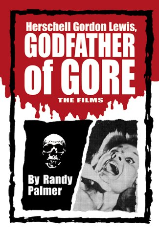 9780786408085: Herschell Gordon Lewis, Godfather of Gore: The Films