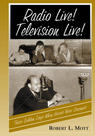 9780786408160: Radio Live! Television Live!: Those Golden Days When Horses Were Coconuts