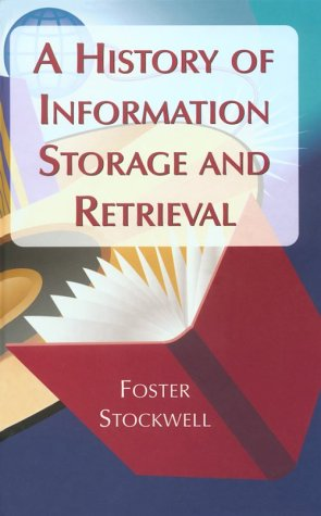 A History of Information Storage and Retrieval: Stockwell, Foster