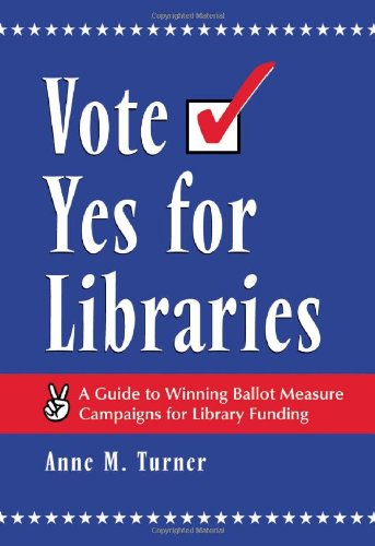 9780786408559: Vote Yes for Libraries: A Guide to Winning Ballot Measure Campaigns for Library Funding