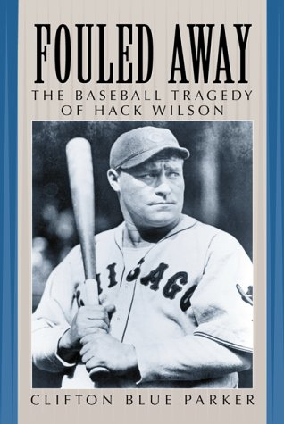 Fouled Away: The Baseball Tragedy of Hack Wilson