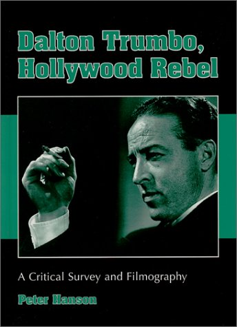 9780786408726: Dalton Trumbo, Hollywood Rebel: A Critical Survey and Filmography