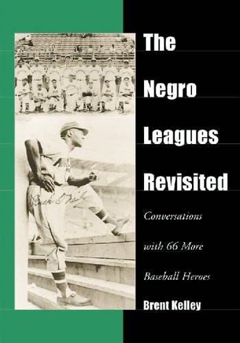 The Negro Leagues Revisited: Conversations With 66 More Baseball Heroes: Kelley, Brent P.;Kelley, ...
