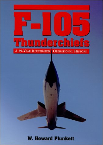 9780786408801: F-105 Thunderchiefs: A 29-Year Illustrated Operational History, With Individual Accounts of the 103 Surviving Fighter Bombers