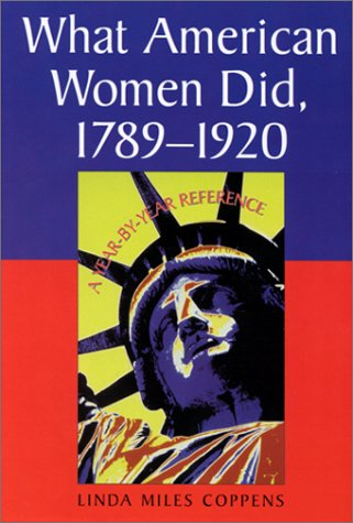 9780786408993: What American Women Did, 1789-1920: A Year-by-Year Reference