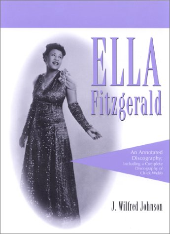 Ella Fitzgerald: An Annotated Discography; Including a Complete Discography of Chick Webb - Johnson, J. Wilfred