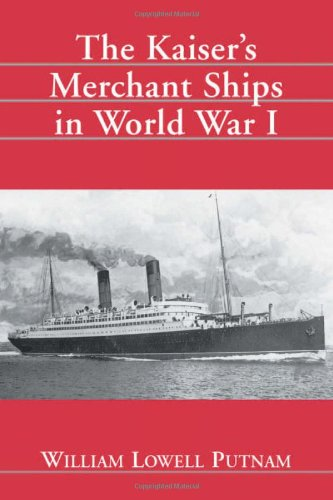 The Kaisers Merchant Ships in World War: Putnam, William Lowell