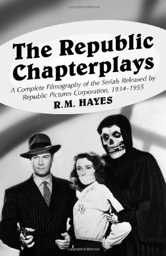 9780786409341: The Republic Chapterplays: A Complete Filmography of the Serials Released by Republic Pictures Corporation, 1934-1955 (McFarland Classics)