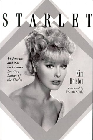9780786409358: Starlet: Biographies, Filmographies, TV Credits and Photos of 54 Famous and Not So Famous Leading Ladies of the Sixties