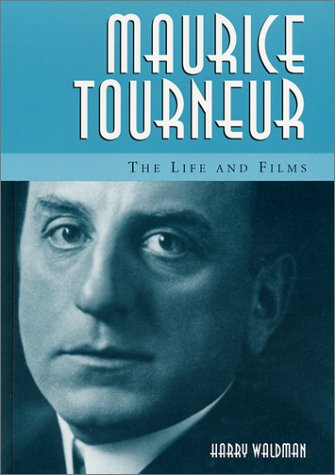 Maurice Tourneur: The Life and Films: Waldman, Harry